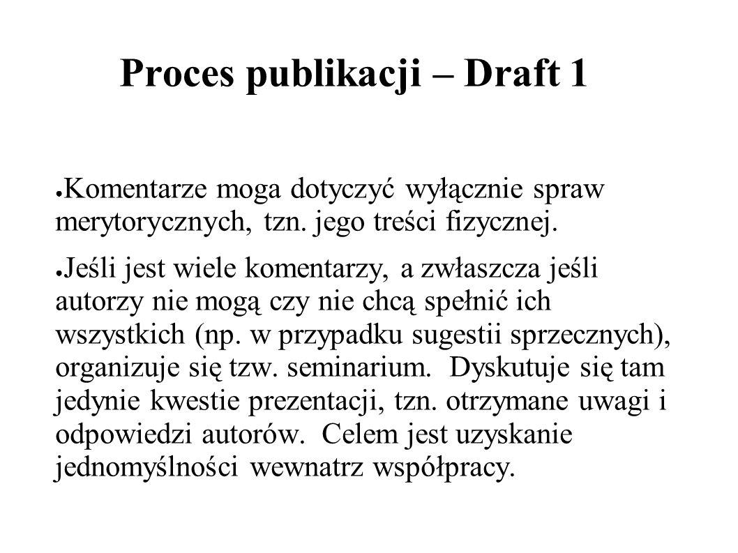 Proces publikacji – Draft 1 Komentarze moga dotyczyć wyłącznie spraw merytorycznych, tzn.