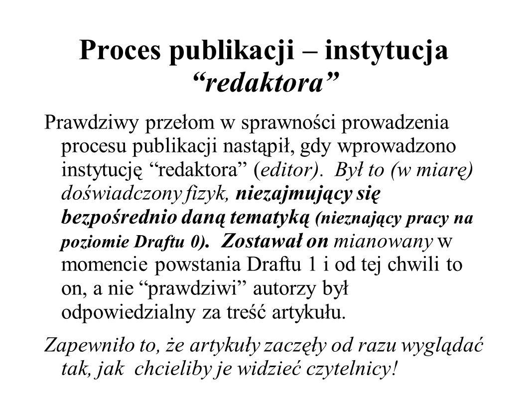 Proces publikacji – instytucja redaktora Prawdziwy przełom w sprawności prowadzenia procesu publikacji nastąpił, gdy wprowadzono instytucję redaktora (editor).