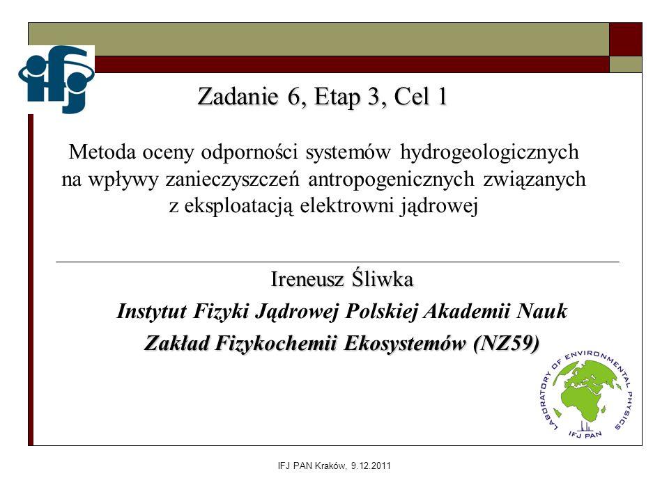 IFJ PAN Kraków, 9.12.2011 Ireneusz Śliwka Instytut Fizyki Jądrowej Polskiej Akademii Nauk Zakład Fizykochemii Ekosystemów (NZ59) Zadanie 6, Etap 3, Ce