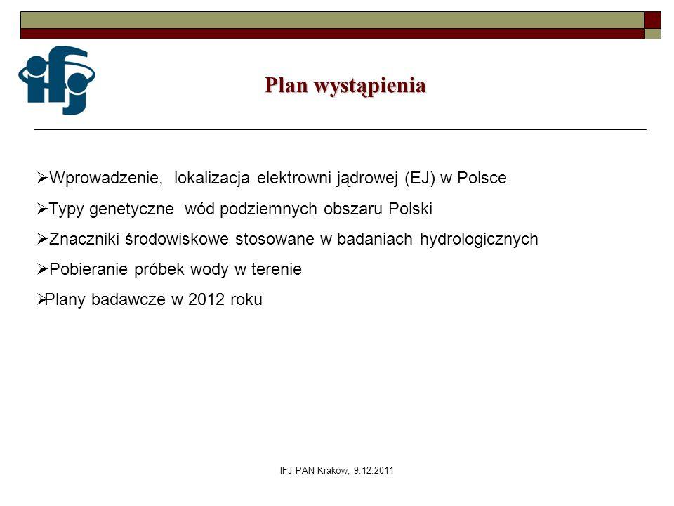 IFJ PAN Kraków, 9.12.2011 Plan wystąpienia Wprowadzenie, lokalizacja elektrowni jądrowej (EJ) w Polsce Typy genetyczne wód podziemnych obszaru Polski
