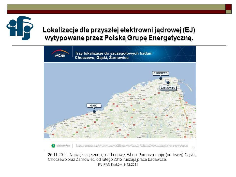 IFJ PAN Kraków, 9.12.2011 Lokalizacje dla przyszłej elektrowni jądrowej (EJ) wytypowane przez Polską Grupę Energetyczną. 25.11.2011. Największą szansę