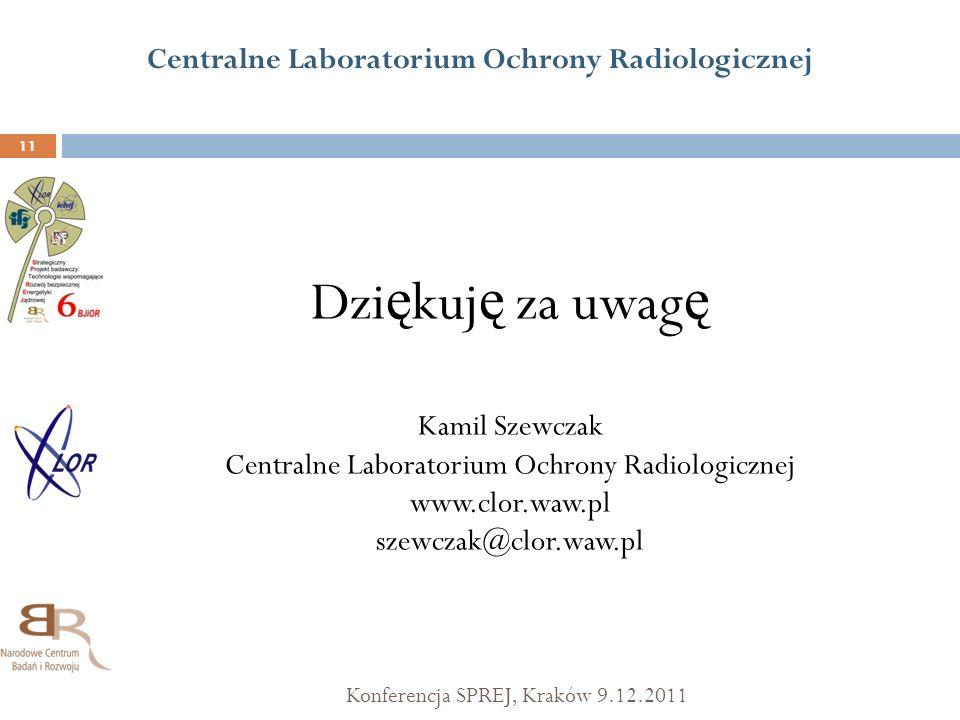 Centralne Laboratorium Ochrony Radiologicznej Konferencja SPREJ, Kraków 9.12.2011 11 Dzi ę kuj ę za uwag ę Kamil Szewczak Centralne Laboratorium Ochro