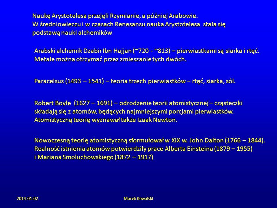 Naukę Arystotelesa przejęli Rzymianie, a później Arabowie. W średniowieczu i w czasach Renesansu nauka Arystotelesa stała się podstawą nauki alchemikó