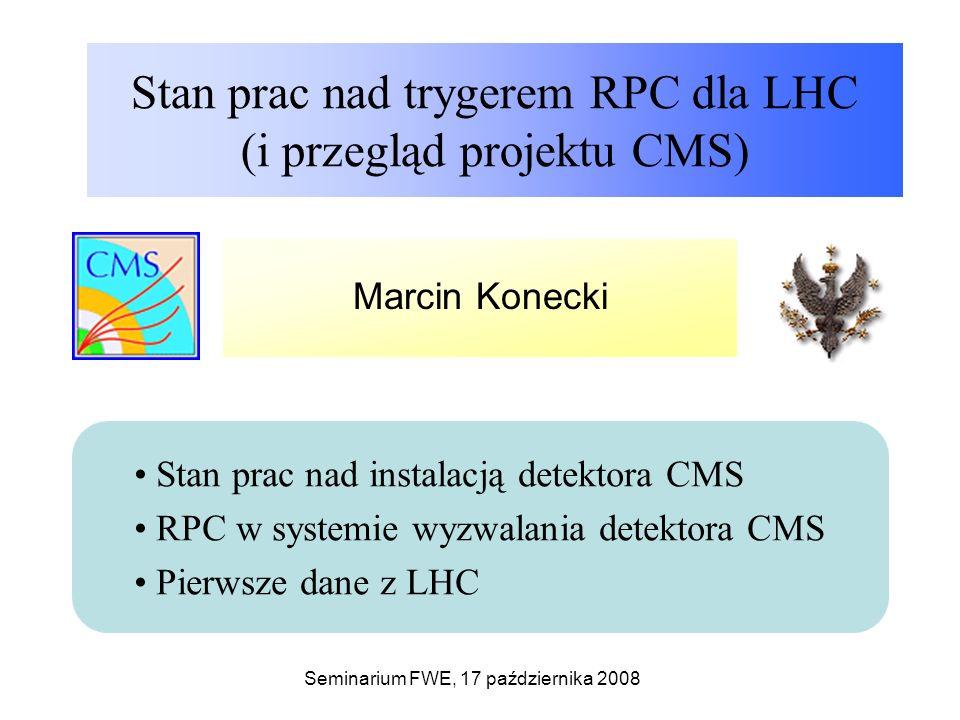 Seminarium FWE, 17 października 2008Marcin Konecki, UW-12/ 50 - Działanie detektora Wszystkie podstawowe składniki detektora działają - cewka - tracker (pixel,strip) - kalorymetry (ECAL,HCAL) - komory mionowe (CSC,DT,RPC) Ciągle niegotowe są: preshower, RPCE-, CASTOR