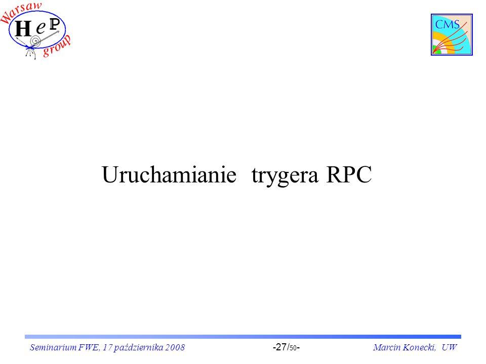 Seminarium FWE, 17 października 2008Marcin Konecki, UW-27/ 50 - Uruchamianie trygera RPC