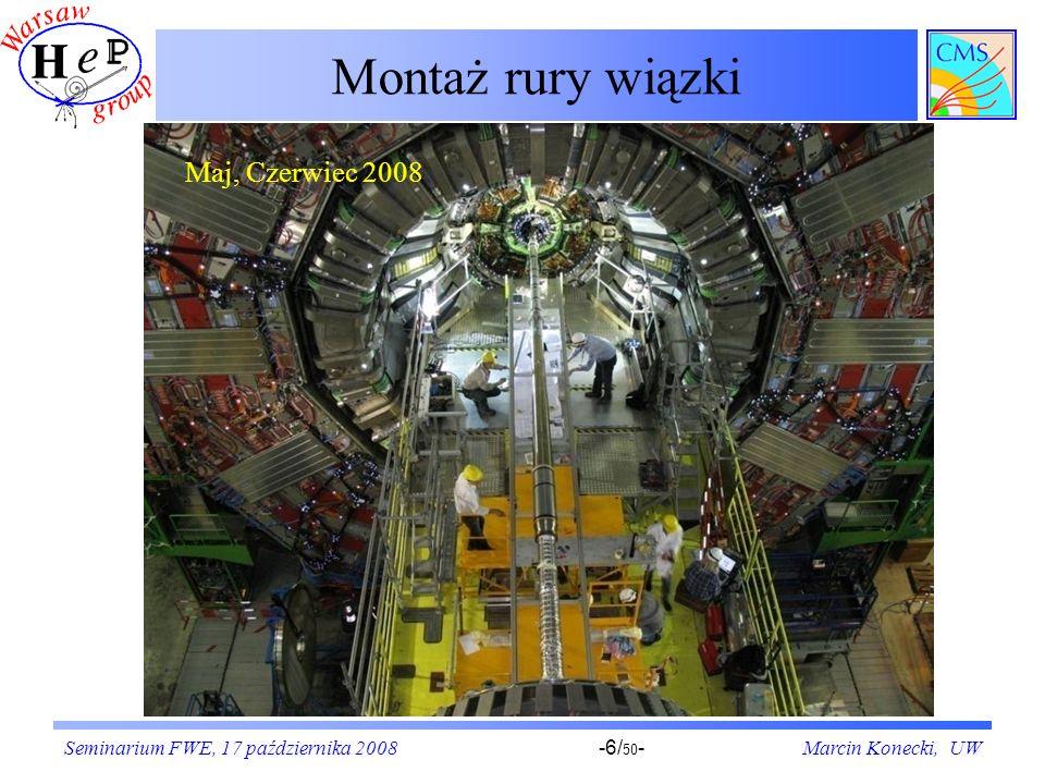Seminarium FWE, 17 października 2008Marcin Konecki, UW-6/ 50 - Montaż rury wiązki Maj, Czerwiec 2008