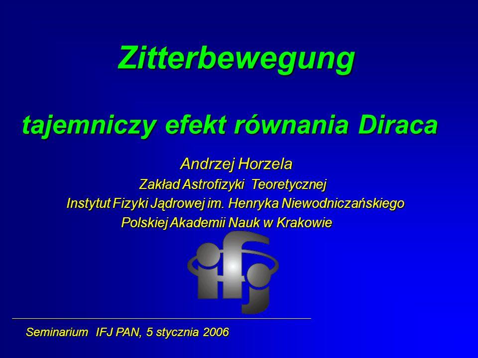 2 Zitterbewegung ( w skrócie zbw) zittern - drżeć, drgać, trząść się ( także ze strachu, bądź z zimna) Bewegung – ruch Wersja anglojęzyczna - trembling motion – znaczenie jak wyżej, nie przyjęło się E.