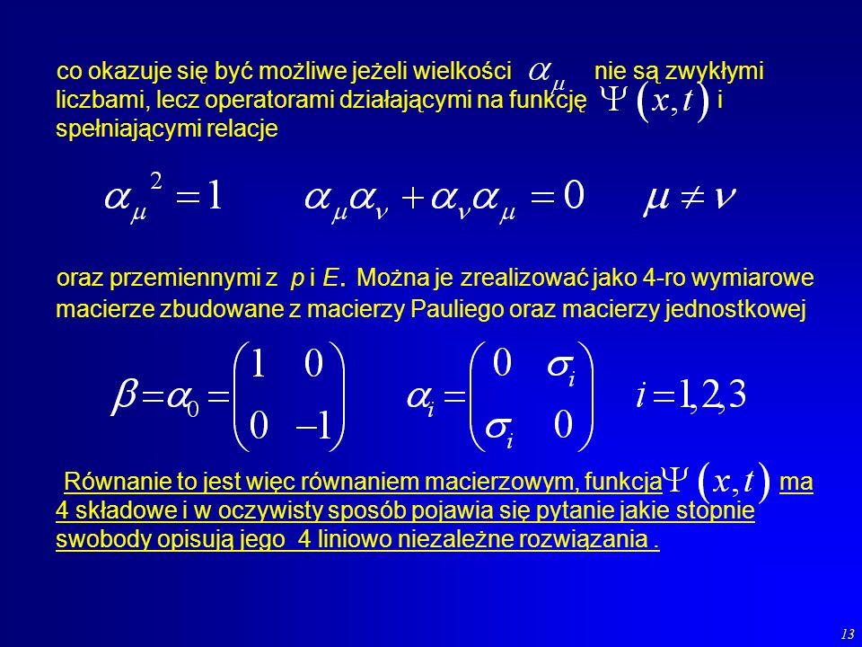 13 co okazuje się być możliwe jeżeli wielkości nie są zwykłymi liczbami, lecz operatorami działającymi na funkcję i spełniającymi relacje oraz przemie