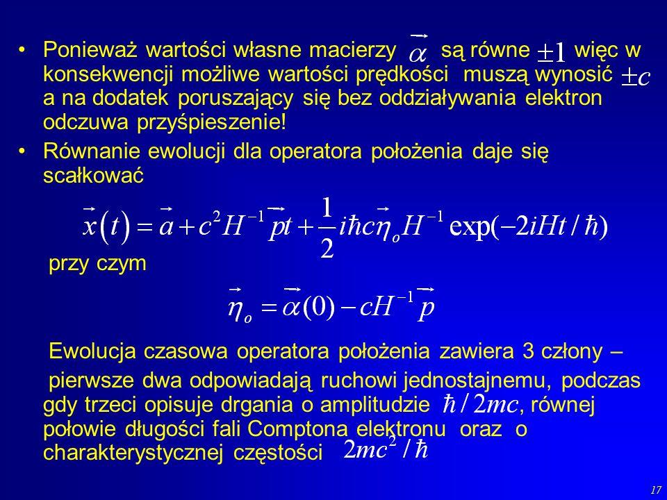 17 Ponieważ wartości własne macierzy są równe więc w konsekwencji możliwe wartości prędkości muszą wynosić a na dodatek poruszający się bez oddziaływa