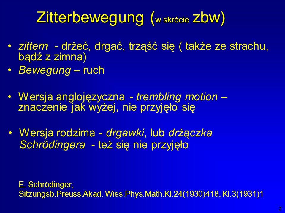 2 Zitterbewegung ( w skrócie zbw) zittern - drżeć, drgać, trząść się ( także ze strachu, bądź z zimna) Bewegung – ruch Wersja anglojęzyczna - tremblin