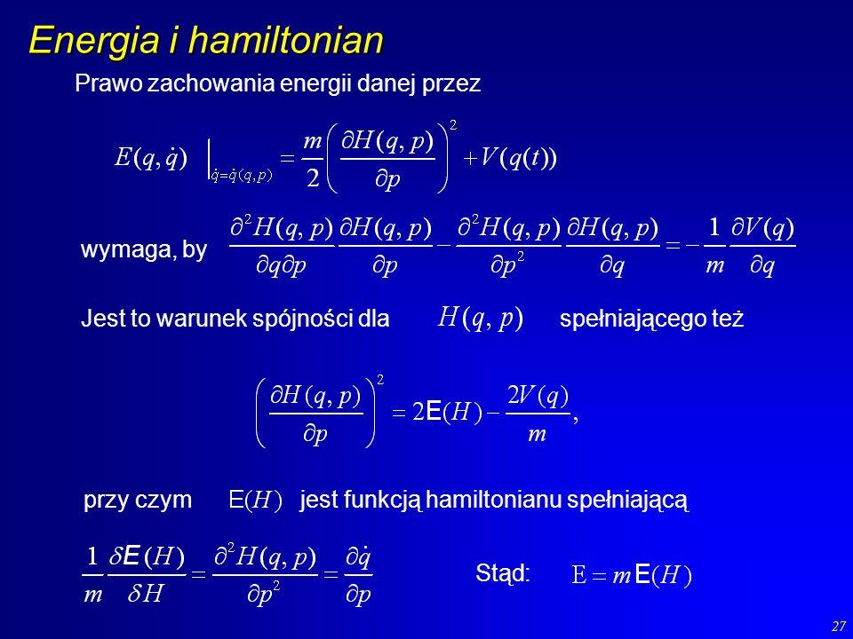 27 Energia i hamiltonian Prawo zachowania energii danej przez wymaga, by przy czym jest funkcją hamiltonianu spełniającą Jest to warunek spójności dla