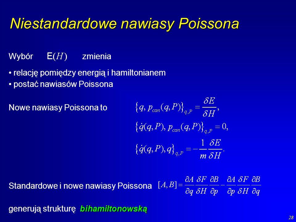 28 Niestandardowe nawiasy Poissona relację pomiędzy energią i hamiltonianem Wybór zmienia Nowe nawiasy Poissona to Standardowe i nowe nawiasy Poissona