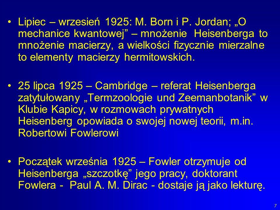 7 Lipiec – wrzesień 1925: M. Born i P. Jordan; O mechanice kwantowej – mnożenie Heisenberga to mnożenie macierzy, a wielkości fizycznie mierzalne to e