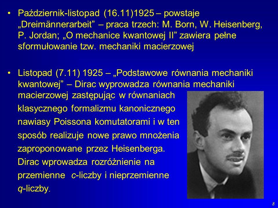 8 Październik-listopad (16.11)1925 – powstaje Dreimännerarbeit – praca trzech: M. Born, W. Heisenberg, P. Jordan; O mechanice kwantowej II zawiera peł