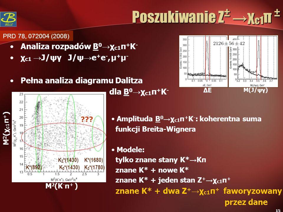 15 Poszukiwanie Z ±χ c1 π ± Analiza rozpadów B 0 χ c1 π + K - χ c1 J/ψγ J/ψ e + e -, μ + μ - Pełna analiza diagramu Dalitza dla B 0 χ c1 π + K - ΔEΔE
