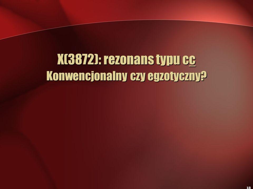18 X(3872): rezonans typu cc Konwencjonalny czy egzotyczny?