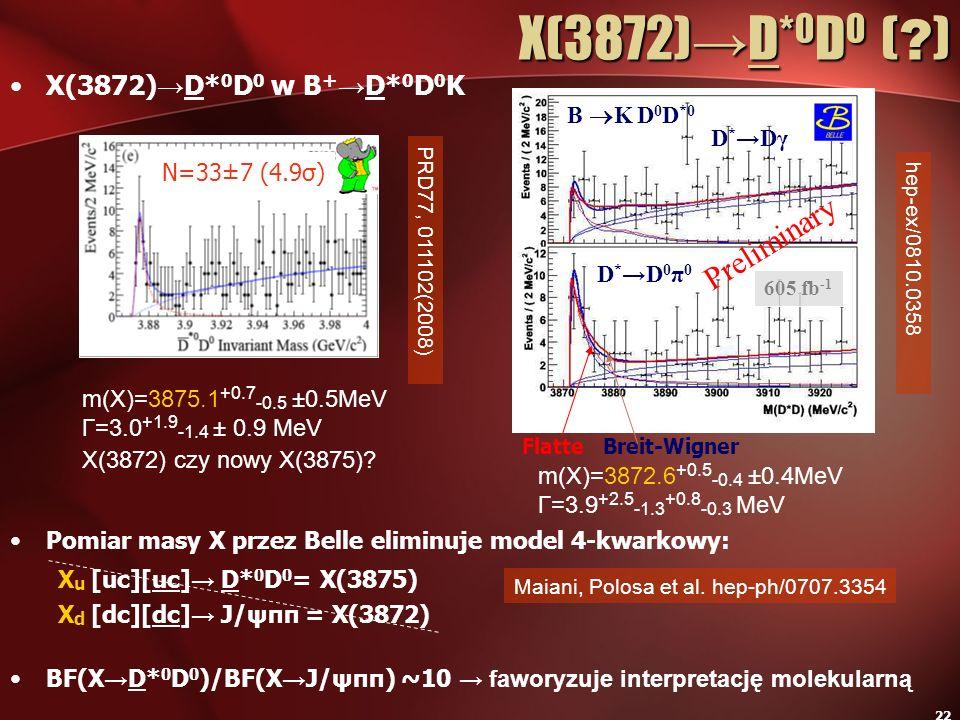 22 X(3872) D* 0 D 0 w B + D* 0 D 0 K Pomiar masy X przez Belle eliminuje model 4-kwarkowy: BF(X D* 0 D 0 )/BF(X J/ψππ) ~10 faworyzuje interpretację mo