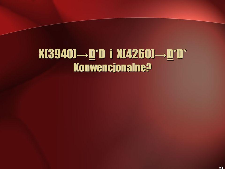 23 X(3940)D*D i X(4260)D*D* Konwencjonalne?