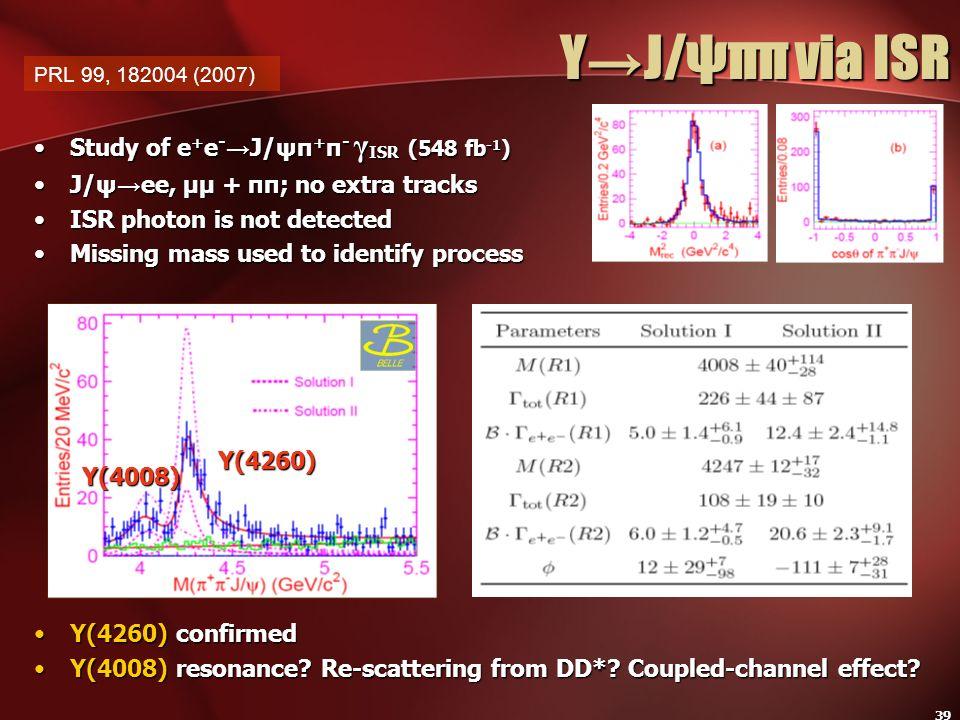 39 YJ/ψππ via ISR Study of e + e - J/ψπ + π - γ ISR (548 fb -1 )Study of e + e - J/ψπ + π - γ ISR (548 fb -1 ) J/ψ ee, μμ + ππ; no extra tracksJ/ψ ee,