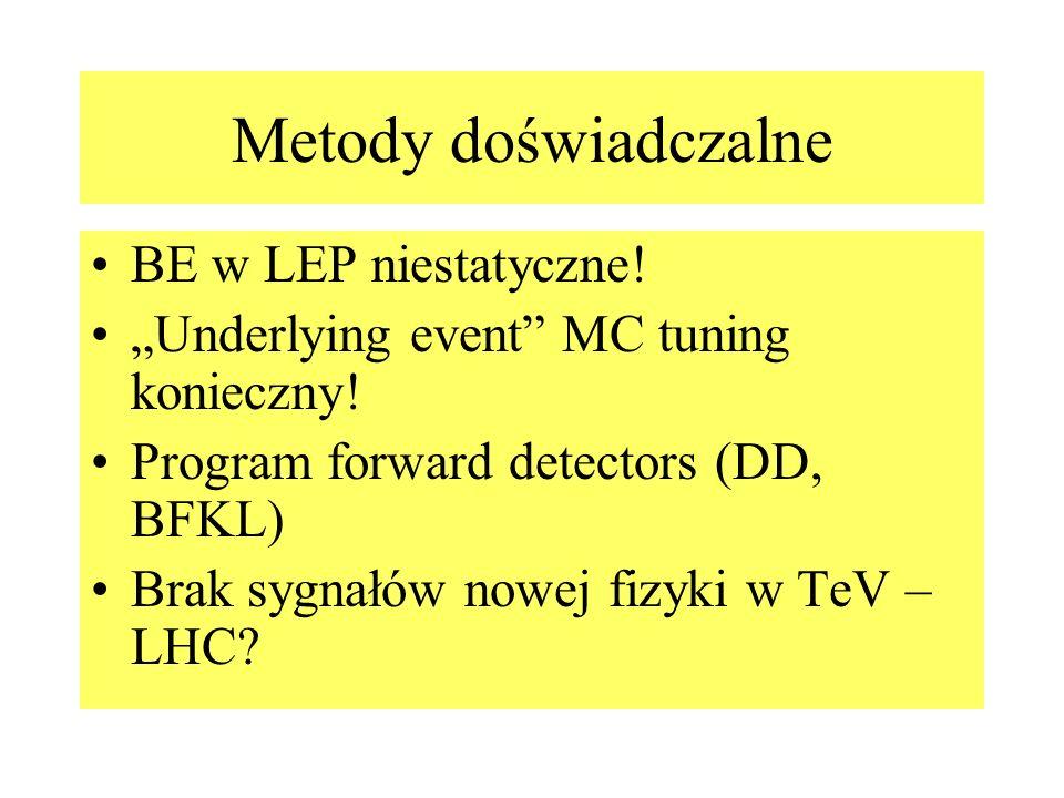 Metody doświadczalne BE w LEP niestatyczne! Underlying event MC tuning konieczny! Program forward detectors (DD, BFKL) Brak sygnałów nowej fizyki w Te