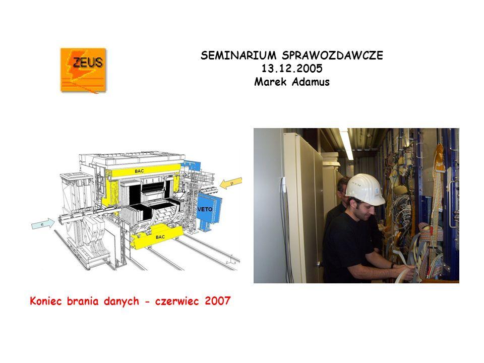 SEMINARIUM SPRAWOZDAWCZE 13.12.2005 Marek Adamus Koniec brania danych - czerwiec 2007