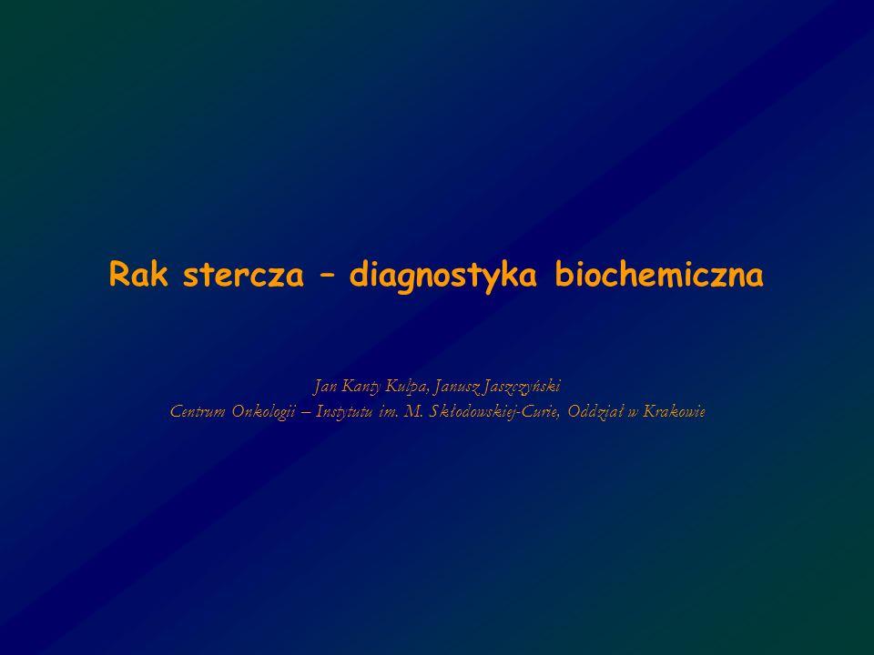 Rak stercza – diagnostyka biochemiczna Jan Kanty Kulpa, Janusz Jaszczyński Centrum Onkologii – Instytutu im. M. Skłodowskiej-Curie, Oddział w Krakowie