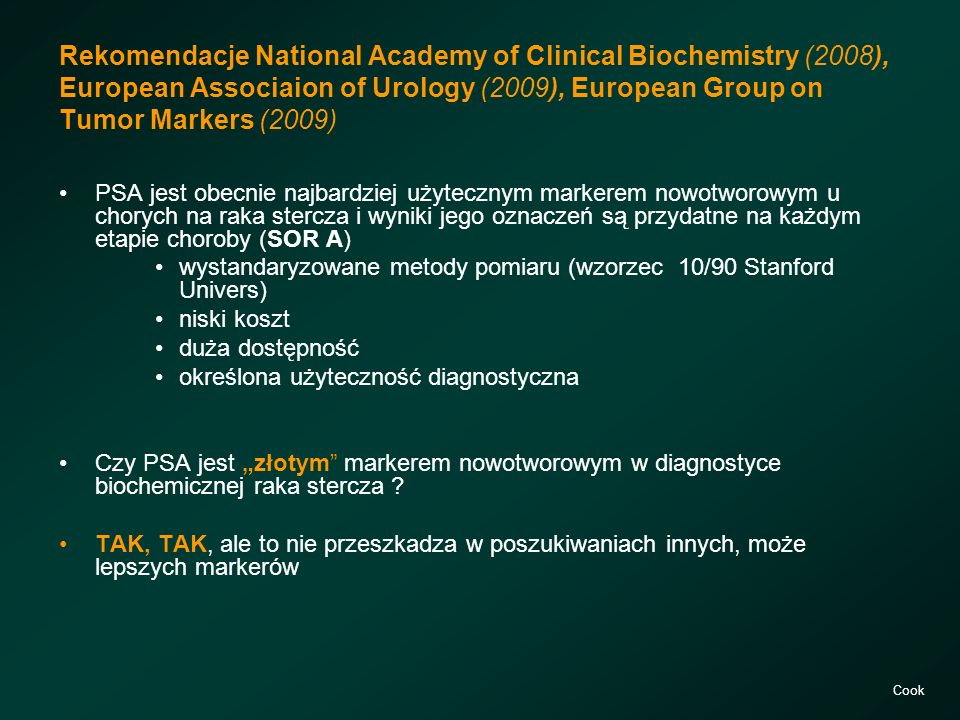 Rekomendacje National Academy of Clinical Biochemistry (2008), European Associaion of Urology (2009), European Group on Tumor Markers (2009) PSA jest