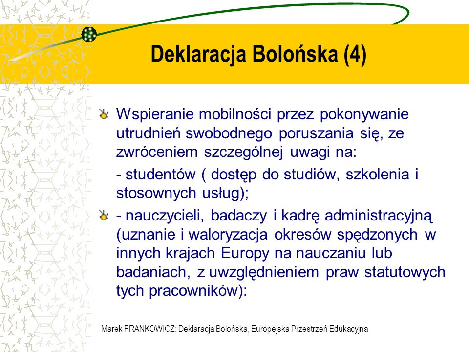 Marek FRANKOWICZ: Deklaracja Bolońska, Europejska Przestrzeń Edukacyjna Deklaracja Bolońska (5) Wspieranie współpracy europejskiej w zakresie zapewniania jakości z uwzględnieniem przygotowania porównywalnych kryteriów i metodologii;