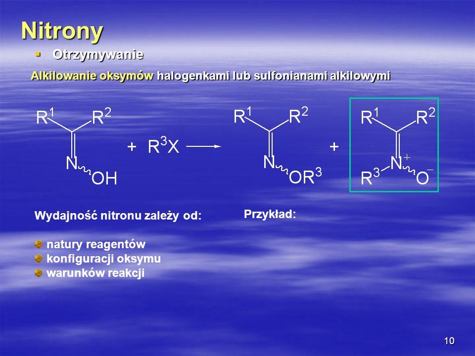 10 Nitrony Otrzymywanie Otrzymywanie Alkilowanie oksymów halogenkami lub sulfonianami alkilowymi Wydajność nitronu zależy od: natury reagentów konfigu