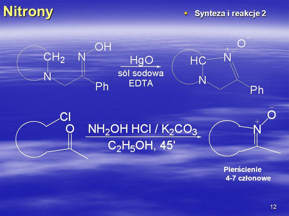 12Nitrony Synteza i reakcje 2 Synteza i reakcje 2 Pierścienie 4-7 członowe