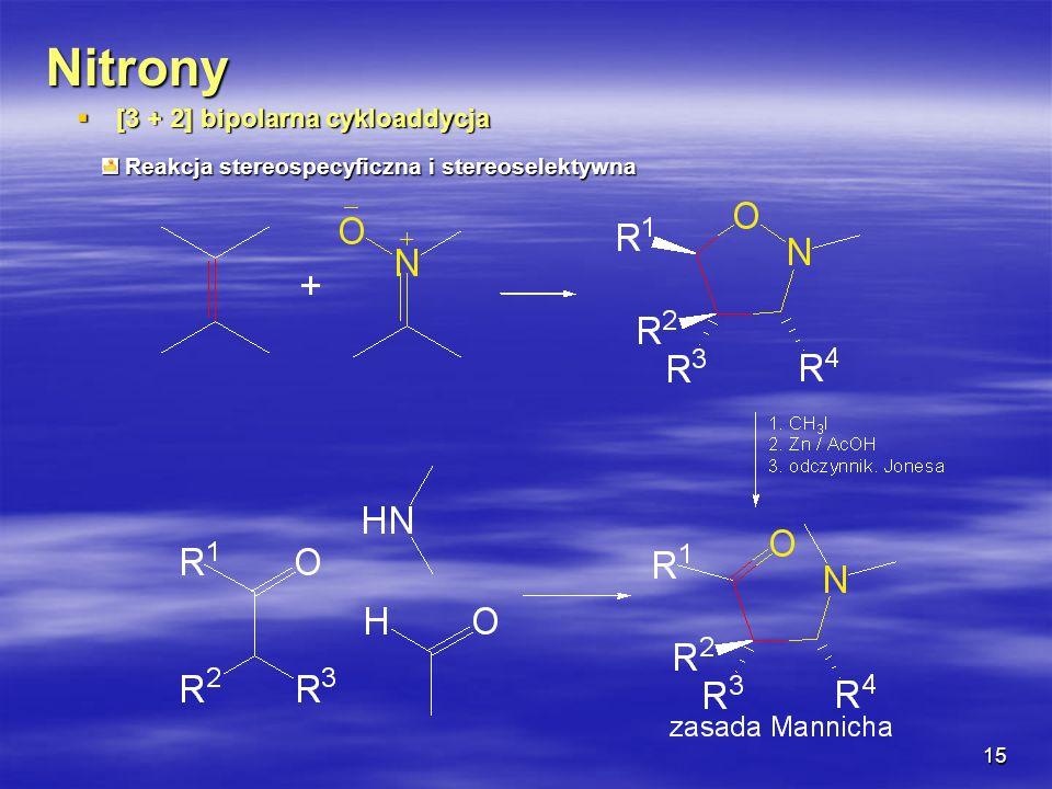 15 Nitrony [3 + 2] bipolarna cykloaddycja [3 + 2] bipolarna cykloaddycja Reakcja stereospecyficzna i stereoselektywna Reakcja stereospecyficzna i ster