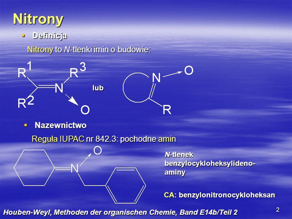 2 Nitrony Definicja Definicja Nitrony to N-tlenki imin o budowie: lub Nazewnictwo Nazewnictwo Reguła IUPAC nr 842.3: pochodne amin N-tlenek benzylocyk
