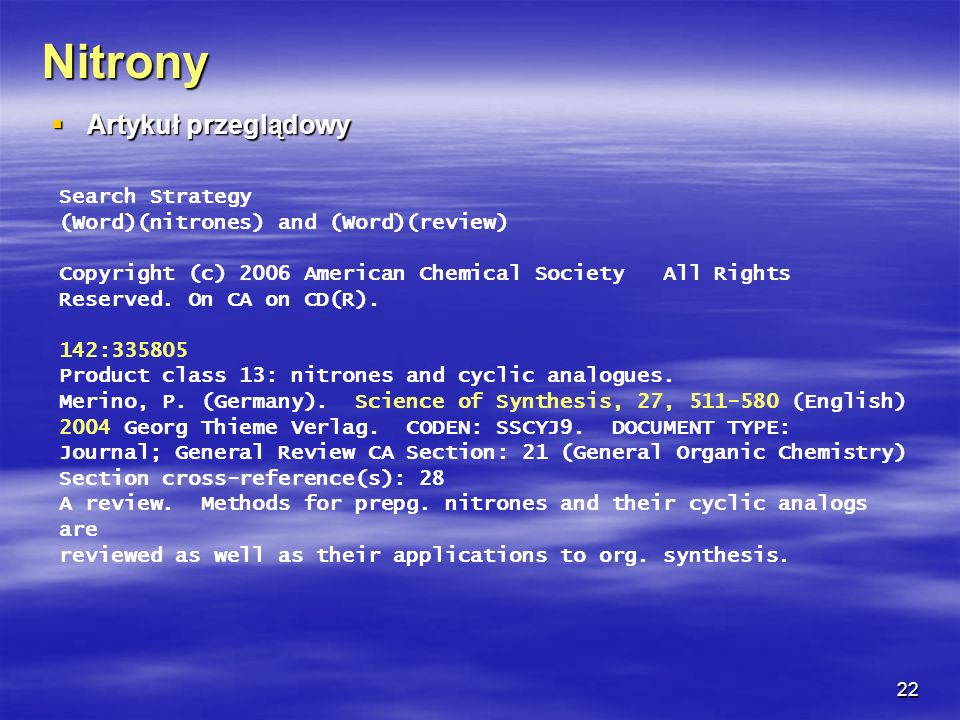 22 Search Strategy (Word)(nitrones) and (Word)(review) Copyright (c) 2006 American Chemical Society All Rights Reserved. On CA on CD(R). 142:335805 Pr
