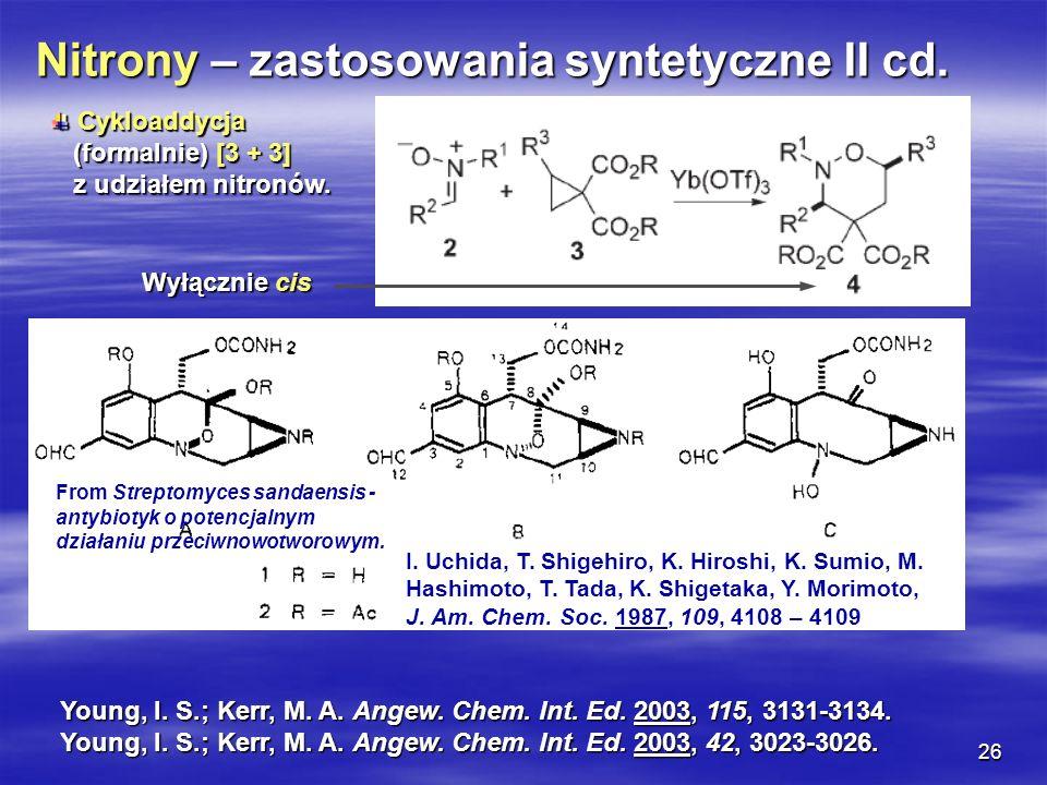 26 Nitrony – zastosowania syntetyczne II cd. Cykloaddycja Cykloaddycja (formalnie) [3 + 3] (formalnie) [3 + 3] z udziałem nitronów. z udziałem nitronó