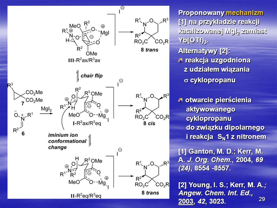 29 Proponowany mechanizm [1] na przykładzie reakcji katalizowanej MgI 2 zamiast Yb(OTf) 3. Alternatywy [2]: reakcja uzgodniona reakcja uzgodniona z ud