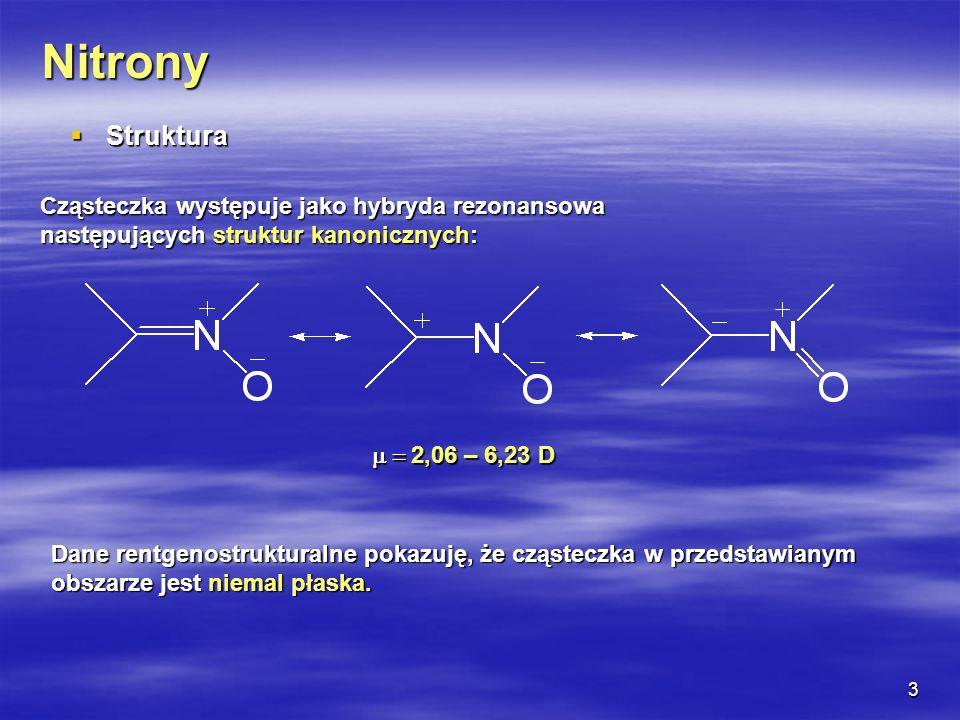 3 Nitrony Struktura Struktura Cząsteczka występuje jako hybryda rezonansowa następujących struktur kanonicznych: Dane rentgenostrukturalne pokazuję, ż