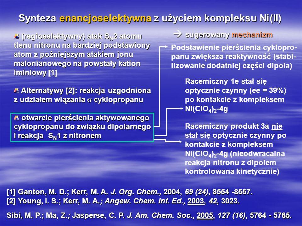 35 Synteza enancjoselektywna z użyciem kompleksu Ni(II) sugerowany mechanizm sugerowany mechanizm Sibi, M. P.; Ma, Z.; Jasperse, C. P. J. Am. Chem. So