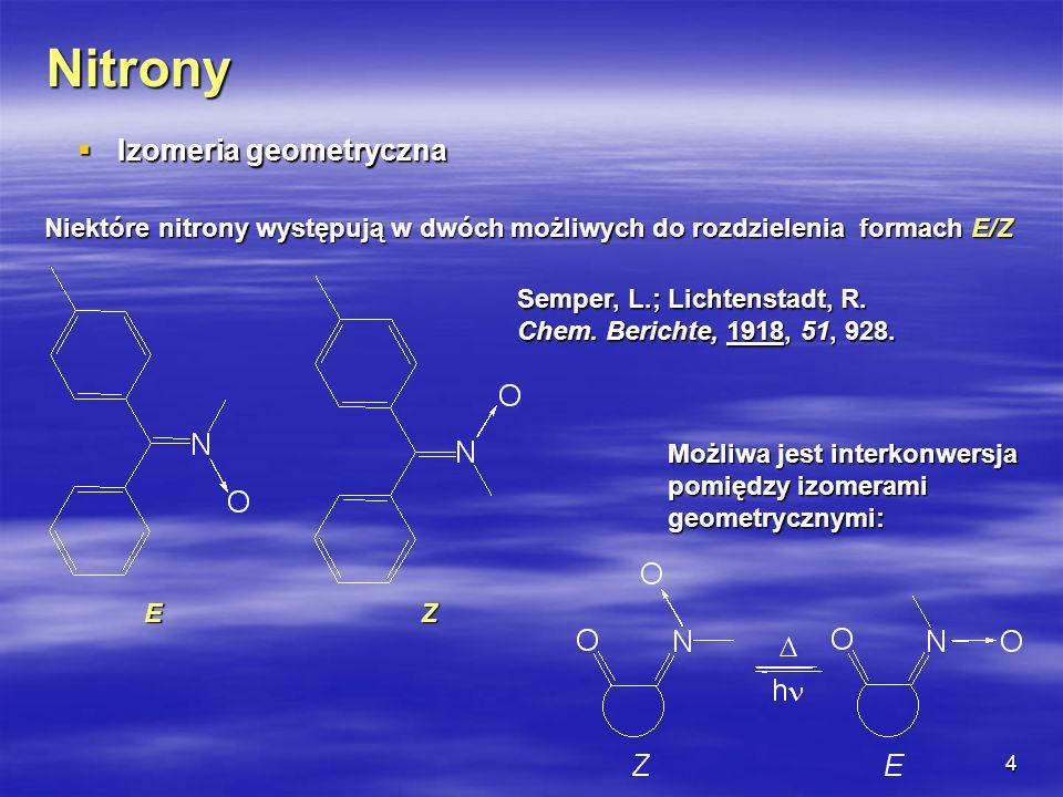 4 Nitrony Izomeria geometryczna Izomeria geometryczna Niektóre nitrony występują w dwóch możliwych do rozdzielenia formach E/Z Możliwa jest interkonwe
