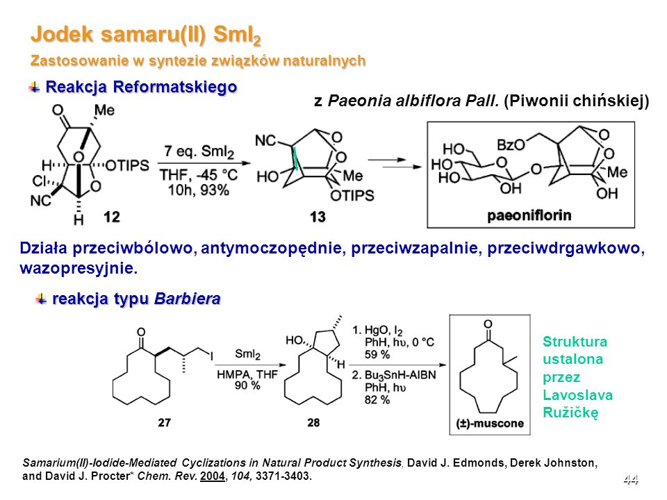 44 Jodek samaru(II) SmI 2 Zastosowanie w syntezie związków naturalnych Reakcja Reformatskiego Reakcja Reformatskiego Samarium(II)-Iodide-Mediated Cyclizations in Natural Product Synthesis, David J.