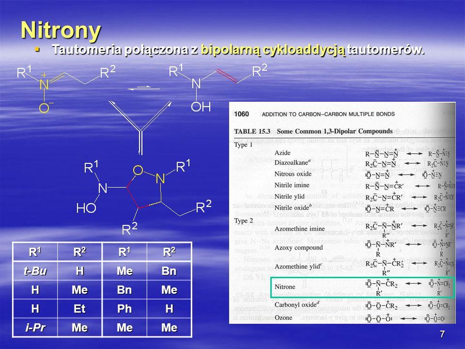 7 Nitrony Tautomeria połączona z bipolarną cykloaddycją tautomerów. Tautomeria połączona z bipolarną cykloaddycją tautomerów. R1R1R1R1 R2R2R2R2 R1R1R1