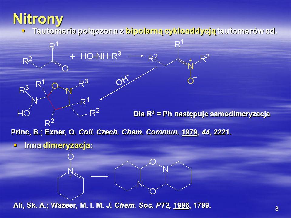 8 Nitrony Tautomeria połączona z bipolarną cykloaddycją tautomerów cd. Tautomeria połączona z bipolarną cykloaddycją tautomerów cd. Dla R 3 = Ph nastę