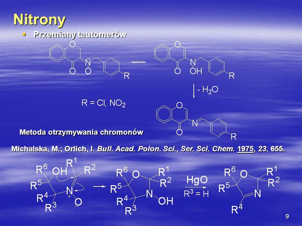 10 Nitrony Otrzymywanie Otrzymywanie Alkilowanie oksymów halogenkami lub sulfonianami alkilowymi Wydajność nitronu zależy od: natury reagentów konfiguracji oksymu warunków reakcji Przykład: