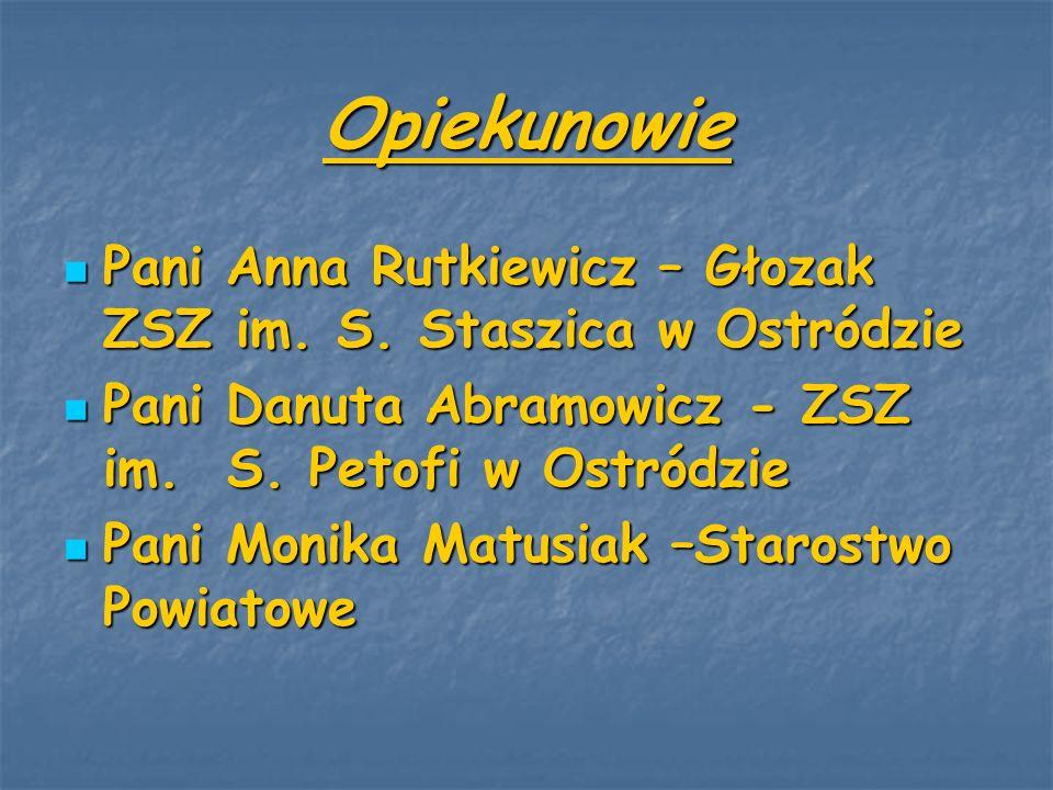 Opiekunowie Pani Anna Rutkiewicz – Głozak ZSZ im. S. Staszica w Ostródzie Pani Anna Rutkiewicz – Głozak ZSZ im. S. Staszica w Ostródzie Pani Danuta Ab
