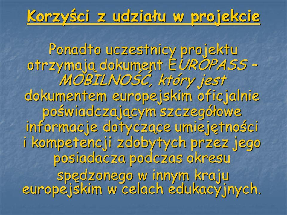 Korzyści z udziału w projekcie Ponadto uczestnicy projektu otrzymają dokument EUROPASS – MOBILNOŚĆ, który jest dokumentem europejskim oficjalnie poświ
