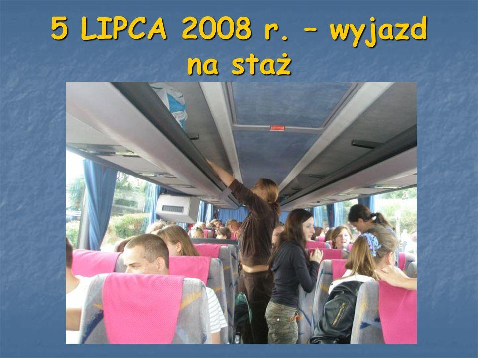 5 LIPCA 2008 r. – wyjazd na staż