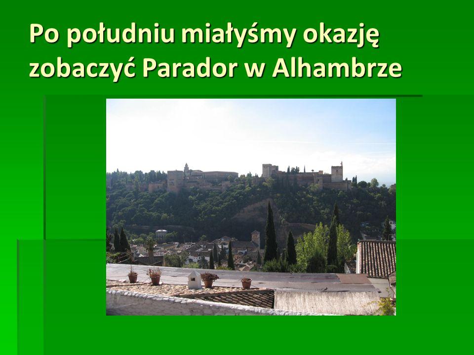 Po południu miałyśmy okazję zobaczyć Parador w Alhambrze
