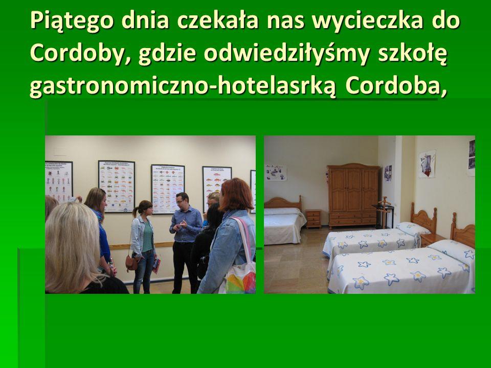 Piątego dnia czekała nas wycieczka do Cordoby, gdzie odwiedziłyśmy szkołę gastronomiczno-hotelasrką Cordoba,