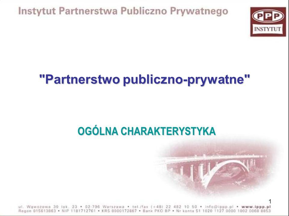 12 Obowiązujące akty prawne w ramach partnerstwa publiczno prywatnego: Ustawa z 28 lipca 2005 roku o partnerstwie publiczno prywatnym (Dz.