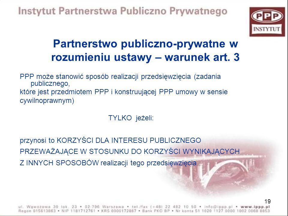 19 Partnerstwo publiczno-prywatne w rozumieniu ustawy – warunek art. 3 PPP może stanowić sposób realizacji przedsięwzięcia (zadania publicznego, które