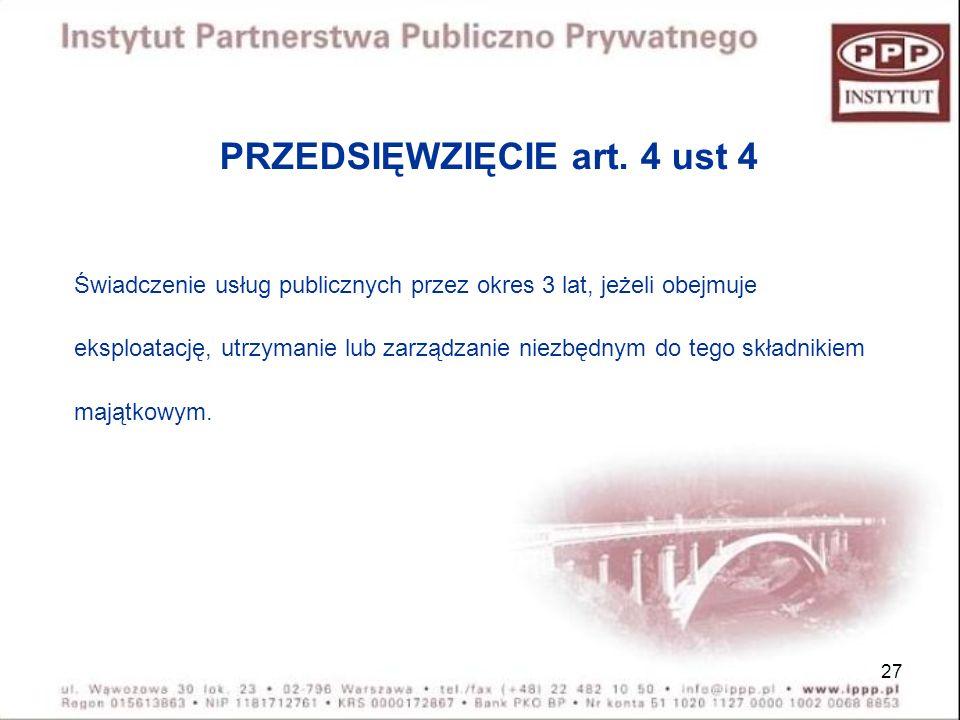 27 PRZEDSIĘWZIĘCIE art. 4 ust 4 Świadczenie usług publicznych przez okres 3 lat, jeżeli obejmuje eksploatację, utrzymanie lub zarządzanie niezbędnym d